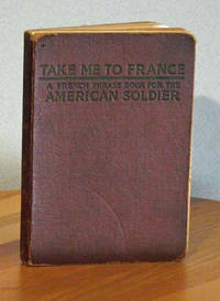 image of Take Me To France, A French Phrase Book for the American Soldier