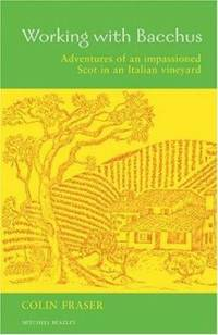 Working with Bacchus : Adventures of an Impassioned Scot in an Italian Vineyard