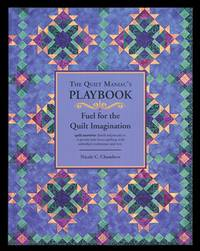 The Quilt Maniac's Playbook: Fuel for the Quilt Imagination