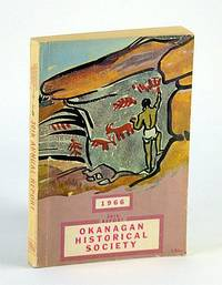 The Thirtieth (30th) Report of the Okanagan Historical Society 1966 - Including Index to the Preceding Twenty-nine Issues