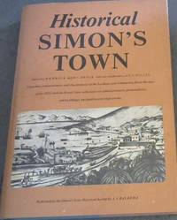 Historical Simon'sTown: Vignettes, Reminiscences and Illustrations of the Harbour and Community from the days of the Duttch East India Co. and of the Royal Navy at  The Cape, of its Administrators, Personalities and Buildings with special  notes on Shipwrecks and Navigation