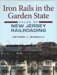 image of Railroads Past & Present: Iron Rails in the Garden State - Tales of New Jersey Railroading