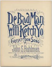 (Sheet music): De Bad Man Will Ketch Yo: Great Coon Song