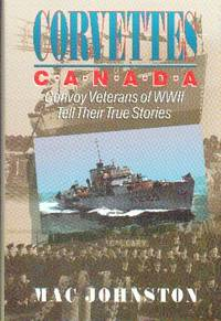 image of Corvettes Canada. Convoy Veterans of WWII Tell Their True Stories