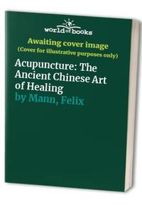 Acupuncture: The Ancient Chinese Art of Healing