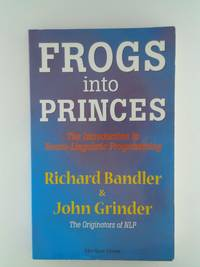 image of Frogs into Princes: Introduction to Neurolinguistic Programming [Paperback] Bandler, Richard and Grinder, John