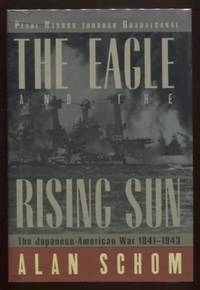 The Eagle and the Rising Sun ; The Japanese-American War 1941-1943: Pearl  Harbor through...
