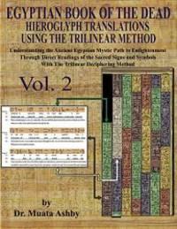 EGYPTIAN BOOK OF THE DEAD HIEROGLYPH TRANSLATIONS USING THE TRILINEAR METHOD Volume 2: :...