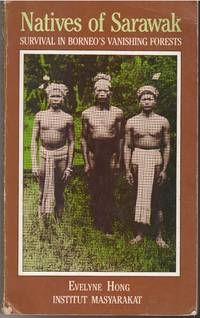 Natives of Sarawak: Survival in Borneo\'s Vanishing Forests