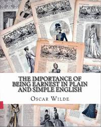 The Importance of Being Earnest in Plain and Simple English: Includes Study Guide, Complete...