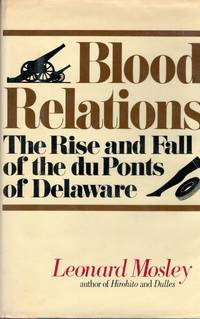Blood Relations The Rise and Fall of the du Ponts of Delaware