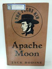 Apache Moon: The Pecos Kid by Jack Bodine - Hardcover - 2002 - from Fleur Fine Books and Biblio.com