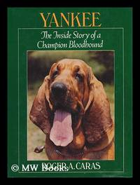Yankee : the Inside Story of a Champion Bloodhound / Roger A. Caras
