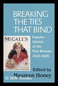 Breaking the Ties That Bind : Popular Stories of the New Woman, 1915-1930 / Edited by Maureen Honey
