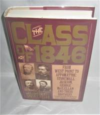 The Class of 1846:  From West Point to Appomattox:  Stonewall Jackson, George McClellan and Their Brothers