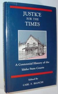 Justice for the times: A centennial history of the Idaho state courts