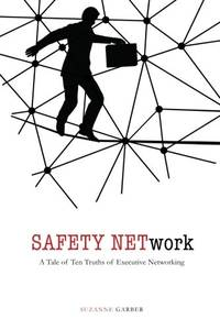 SAFETY NETwork: A Tale of Ten Truths of Executive Networking