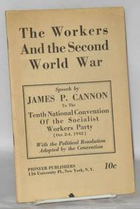 The workers and the Second World War. Speech... to the Tenth National Convention of the Socialist Workers Party (Oct. 2-4, 1942), with the political resolution adopted by the convention