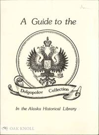 GUIDE TO THE DOLGOPOLOV COLLECTION IN THE ALASKA HISTORICAL LIBRARY.|A