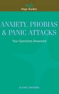 ANXIETY, PHOBIAS AND PANIC ATTACKS: Your Questions Answered