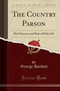 image of The Country Parson: His Character and Rule of Holy Life (Classic Reprint)