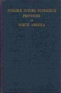 Possible Future Petroleum Provinces of North America : A Symposium  Conducted by the American...