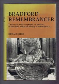 Bradford Remembrancer. Twenty-six essays on people, or incidents in their lives which are worthy of remembrance