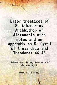 Later treatises of S. Athanasius Archbishop of Alexandria Volume 46 1881 [Hardcover]