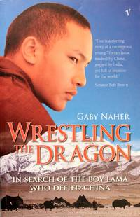 image of Wrestling the Dragon: In Search of the Boy Lama Who Defied China