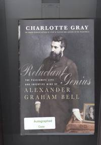 Reluctant Genius : The Passionate Life and Inventive Mind of Alexander Graham Bell SIGNED