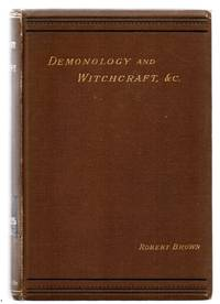 "Demonology and Witchcraft: With Especial Reference to Modern ""Spiritualism,"" So-Called; and the ""Doctrines of Demons."""