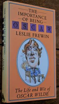 THE IMPORTANCE OF BEING OSCAR The Wit And Wisdom Of Oscar Wilde Set Against His Life And Times