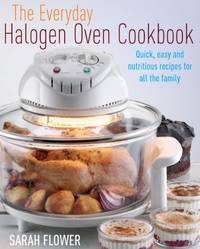 image of The Everyday Halogen Oven Cookbook: Quick, Easy And Nutritious Recipes For All The Family