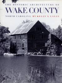 The Historic Architecture of Wake County, North Carolina