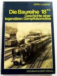 Die Baureihe 18.4-6 - Geschichte einer legendären Dampflokomotive