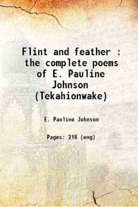 image of Flint and feather : the complete poems of E. Pauline Johnson (Tekahionwake) 1922 [Hardcover]