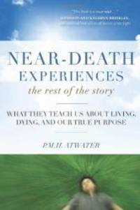 image of Near-Death Experiences, The Rest of the Story: What They Teach Us About Living and Dying and Our True Purpose