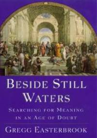 Beside Still Waters: Searching for Meaning in an Age of Doubt by Gregg Easterbrook - 1998-08-06