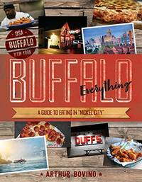 Buffalo Everything: A Guide to Eating in The Nickel City