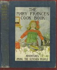 The Mary Frances Cook Book: Or Adventures Among the Kitchen People by Jane Eayre Fryer (1876 --?) - First Edition - 1912 - from The Book Collector ABAA, ILAB and Biblio.co.uk