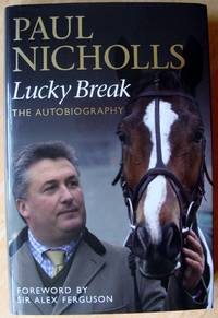 Paul Nicholls : Lucky Break: The Autobiography