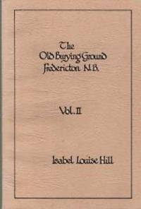 THE OLD BURYING GROUND, FREDERICTON N.B. Volume 2