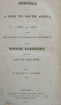 Journal of A Visit to South Africa, in 1815 and 1816 with Some Account of the Missonary Settlements of the United Brethren, near the Cape of Good Hope