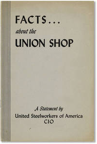 Facts ... About the Union Shop. A Statement by United Steelworkers of America, CIO