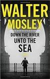 Mosley, Walter | Down the River unto the Sea | Signed First Edition Copy
