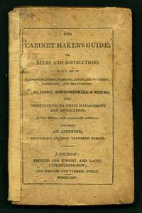 The Cabinet Maker's Guide; or, Rules and Instructions in the Art of Varnishing, Dying, Staining, Japanning, Polishing, Lackering, and Beautifying Wood, Ivory, Tortoiseshell & Metal, with Observations on Their Management and Application by  attrib.]  George A. - Hardcover - A new edition with considerable additions; including an appendix - 1825 - from Kaaterskill Books, ABAA/ILAB and Biblio.com