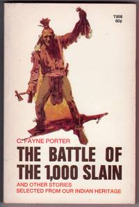 THE BATTLE OF THE 1,000 SLAIN and Other Stories Selected from Our Indian Heritage by  C. Fayne Porter - Paperback - First Printing - 1967 - from Mirror Image Book and Biblio.co.uk