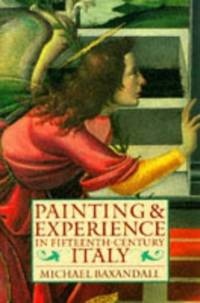 Painting and Experience in Fifteenth-Century Italy: A Primer in the Social History of Pictorial...
