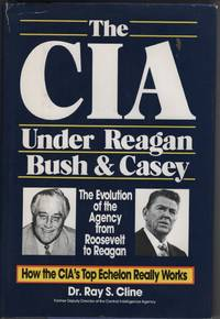The CIA under Reagan Bush & Casey: the Evolution of the Agency from  Roosevelt to Reagan
