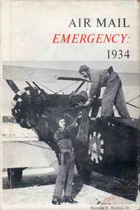 Air Mail Emergency 1934 an Account of 78 Tense Days in the Winter of 1934 When the Army Flew the US Mail